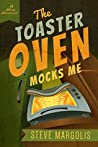 The Toaster Oven Mocks Me by Steve Margolis