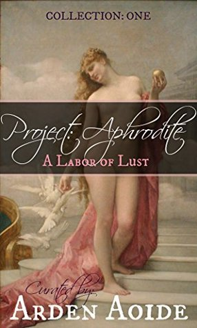 Project: Aphrodite: A Labor of Lust