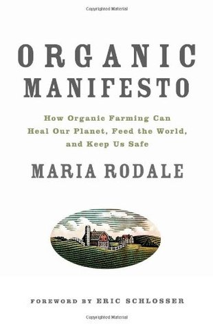 Organic Manifesto: How Organic Farming Can Heal Our Planet, Feed the World, and Keep Us Safe