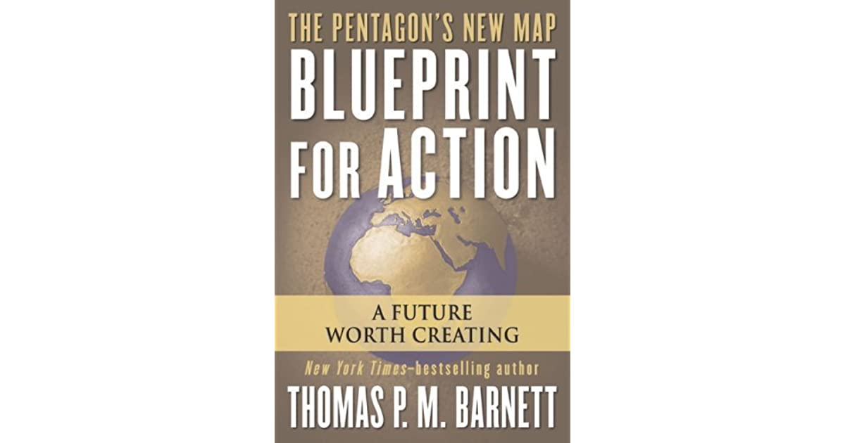 Blueprint for action a future worth creating by thomas pm barnett malvernweather Gallery