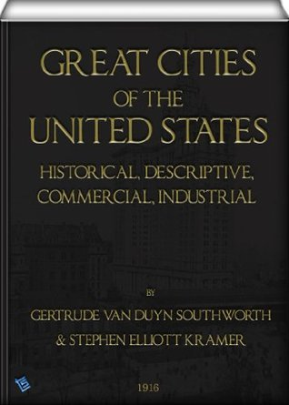 Great Cities of the United States (illustrated): Historical, Descriptive, Commercial, Industrial