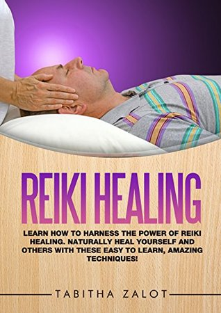 reiki healing learn how to harness the power of reiki
