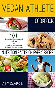 Vegan Athlete Cookbook: 101 Flavorful Plant-Based Recipes For Health, Strength, and Athletic Performance
