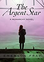 The Argent Star (The Monarchy Book 1)