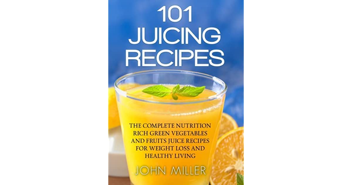 101 Juicing Recipes: The Complete Nutrition Rich Green ...