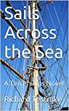 Sails Across the Sea: A Tim Phillips Novel (War at Sea Book 8)