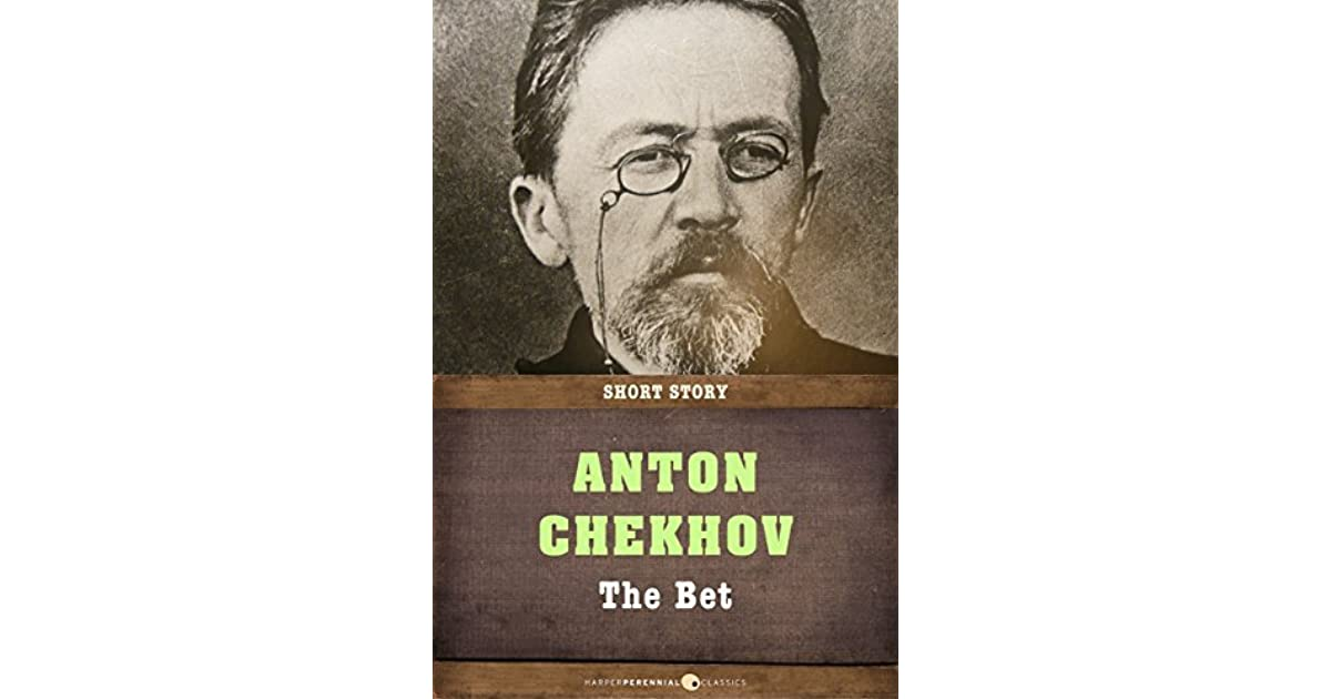life and freedom in anton chekhovs story the bet The short story the bet by anton chekhov perfectly demonstrates that wealth   that wealth is not everything money without freedom is wealth acquired in vain.