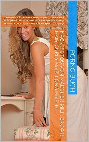 Nacktfotos von Mädchen Milf, Brown hair, Curly hair, Long hair, Hi: фотоий Изображения книгу порно голые книга свободный секс ххх сексуальная девушка ... любовь красотки груди