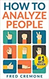 How To Analyze People: Successful Guide to Human Psychology, Body Language and How To Read People Instantly - 2nd Edition
