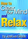 How to Clear Your Mind and Relax: An Essential Guide to Mind Relaxation Techniques for Anxiety - ( How to Relax Your Mind )