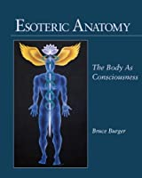 Esoteric Anatomy: The Body as Consciousness