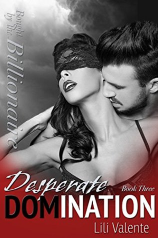 Desperate Domination (Bought by the Billionaire, #3)