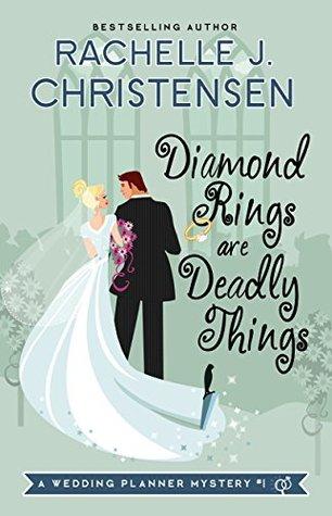 Wedding Planner Mystery.Diamond Rings Are Deadly Things By Rachelle J Christensen