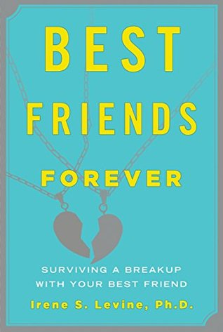 best friends forever surviving a breakup your best friend by