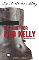 My Australian Story The Hunt for Ned Kelly