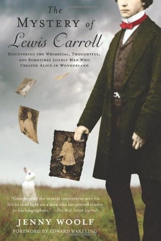 """The Mystery of Lewis Carroll: Discovering the Whimsical, Thoughtful, and Sometimes Lonely Man Who Created """"Alice in Wonderland"""""""