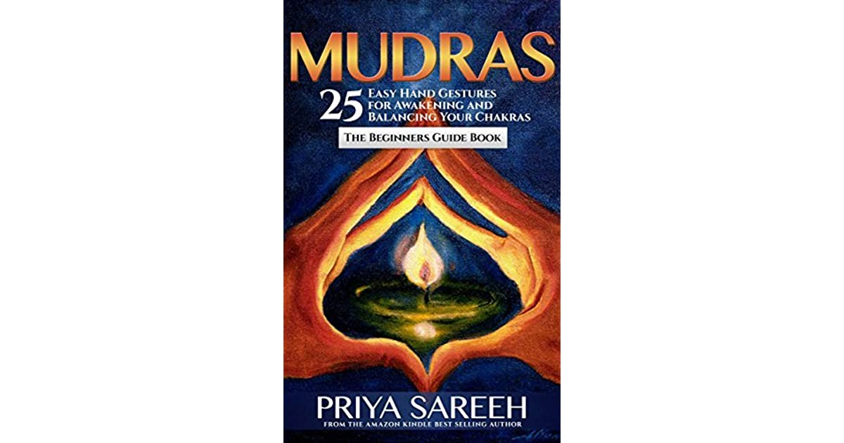 Mudras For Awakening Chakras: 25 Simple Hand Gestures for