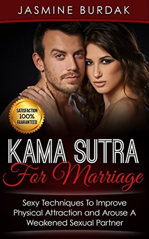 Kama Sutra: For Marriage, Sexy Kama Sutra Techniques To Improve Physical Attraction and Arouse A Weakened Sexual Partner
