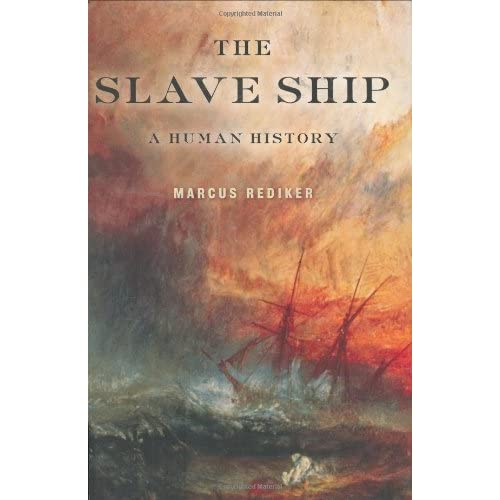 the gruesome history of slave trade in the slave ship by marcus rediker Marcus rediker slave ship the slave ship by marcus rediker is a great fiction novel that describes the horrifying experiences of africans, seamen, and captains on their journey through the middle passage.