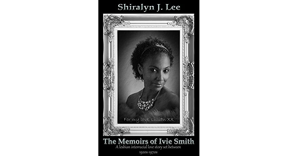 The Memoirs Of Ivie Smith A Lesbian Interracial Love Story Set Between 1920S-1970S By Shiralyn -9418