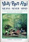 Mai Pen Rai Means Never Mind by Carol Hollinger