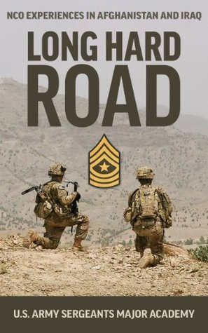 Long Hard Road: NCO Experiences in Afghanistan and Iraq