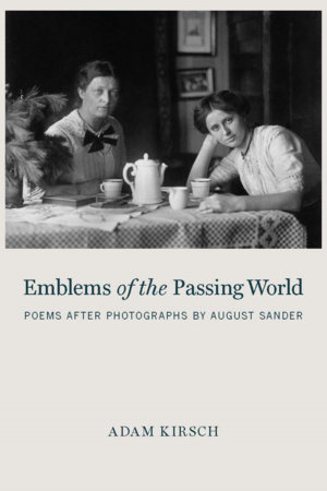 Emblems of the Passing World by Adam Kirsch