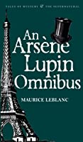 An Arsène Lupin Omnibus Tales of Mystery & the Supernatural)