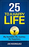 25 To A Happy Life: My Stumbles. My Journey. My Happiness