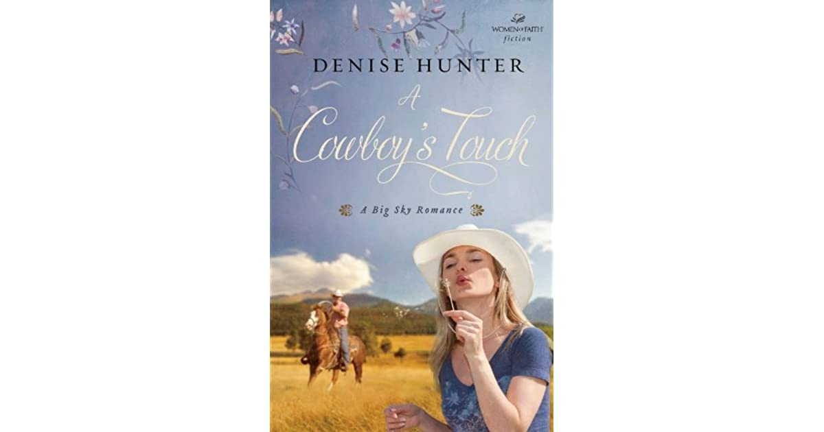 A Cowboys Touch Big Sky Romance 1 By Denise Hunter