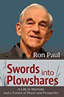 Swords into Plowshares: A Life in Wartime and a Future of Peace and Prosperity