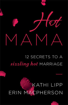 Hot Mama 12 Secrets to a Sizzling Hot Marriage