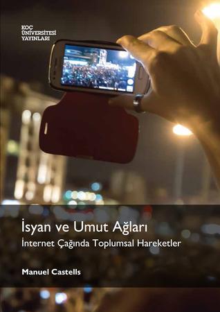 İsyan ve Umut Ağları: İnternet Çağında Toplumsal Hareketler