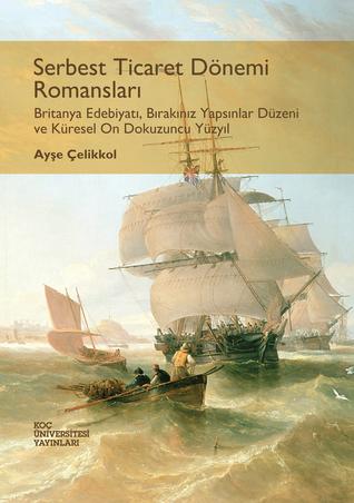 Serbest Ticaret Dönemi Romansları: Britanya Edebiyatı, Bırakınız Yapsınlar Düzeni ve Küresel On Dokuzuncu Yüzyıl