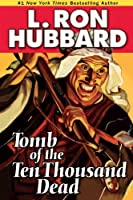 Tomb of the Ten Thousand Dead by L. Ron Hubbard - Tomb Raider of Alexander the Great's Lost Treasure (Historical Fiction Short Stories Collection)