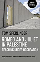 Romeo and Juliet in Palestine: Teaching Under Occupation