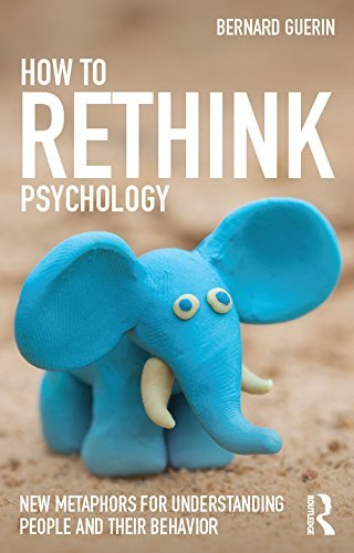 How to Rethink Psychology New metaphors for understanding people and their behavior