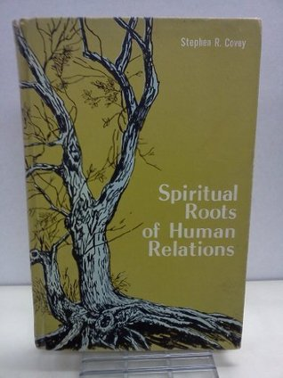 Spiritual Roots of Human Relations by Stephen R  Covey