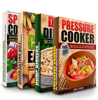 Pressure Cooker: Dump Dinners, Clean Eating and My Spiralized Box Set: Over 100 Delicious and Healthy Recipes For You And Your Family (Pressure Cooker, Pressure Cooker Cookbook)