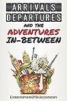 Arrivals, Departures and the Adventures In-Between