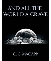 And All the Earth a Grave