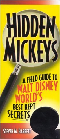 Hidden Mickeys A Field Guide to Walt Disney World's Best Kept Secrets, 8th Edition