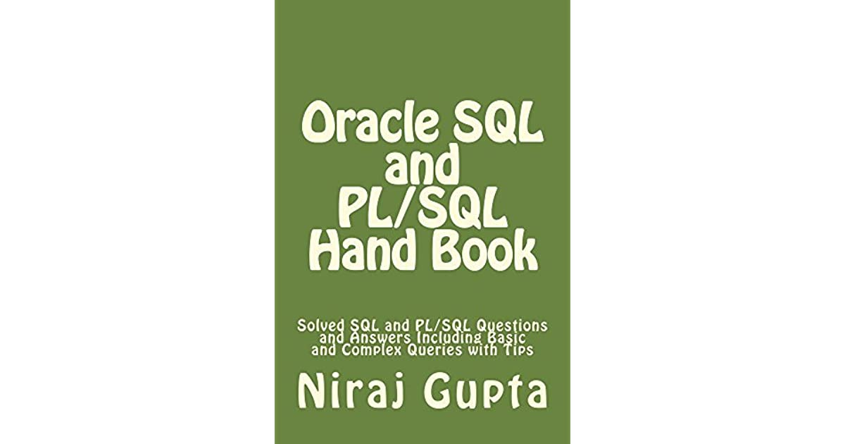 Oracle SQL and PL/SQL Hand Book: Solved SQL and PL/SQL Questions and