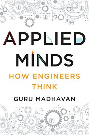 Applied Minds: How Engineers Think by Guru Madhavan