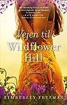 Vejen til Wildflower Hill by Kimberley Freeman