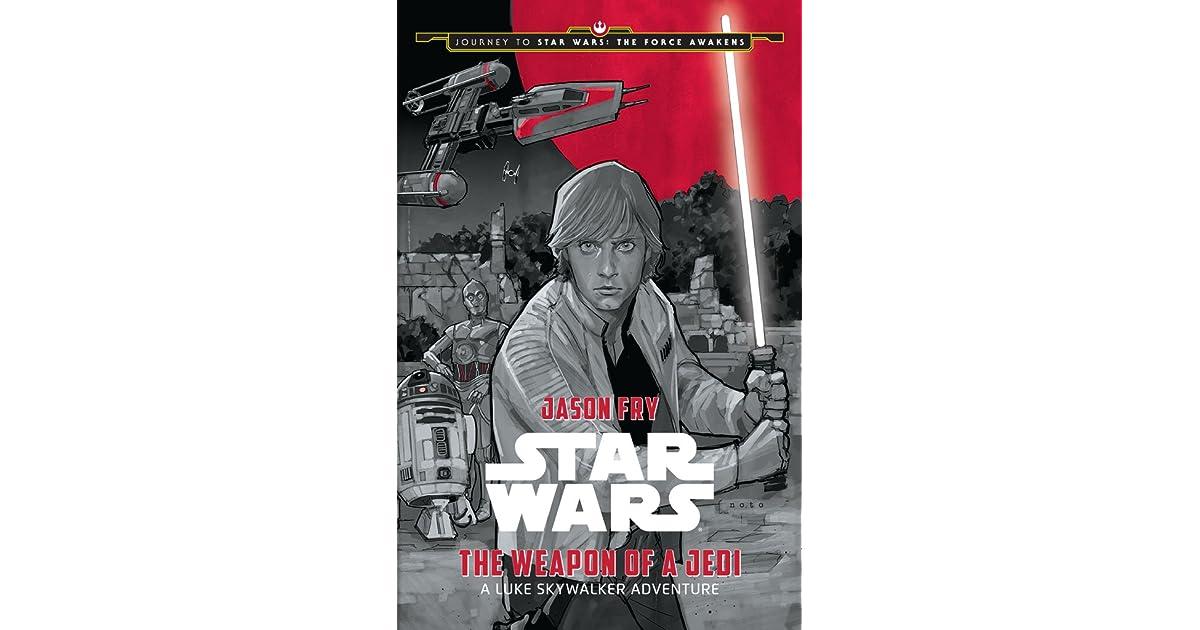 The Weapon Of A Jedi A Luke Skywalker Adventure By Jason Fry