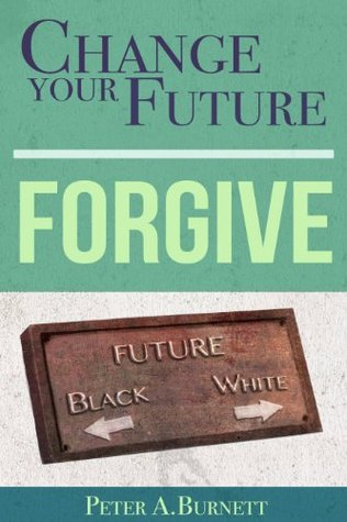 Change Your Future: Forgive: The Next Step After the Gains of the Civil Rights Movement.