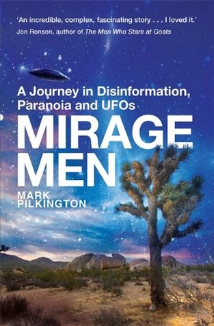 Mirage Men: A Journey into Disinformation, Paranoia and UFOs.