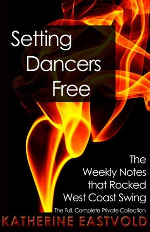 Setting Dancers Free: The Weekly Notes that Rocked West Coast Swing (West Coast Swing Revolution Series Book 2)