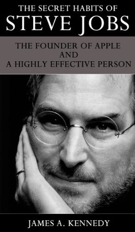 The Secret Habits of Steve Jobs The Founder of Apple and a Highly Effective Person